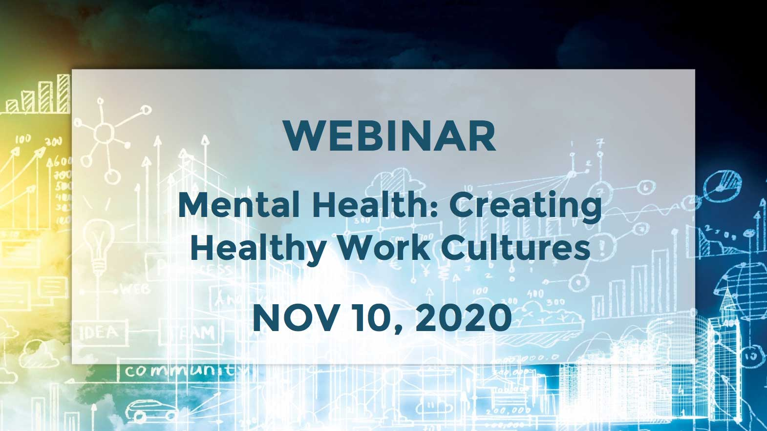 November 10 – MENTAL HEALTH: Creating Healthy Work Cultures